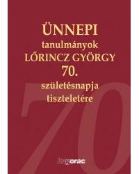 Ünnepi tanulmányok Lőrincz György 70.születésnapja tiszteletére